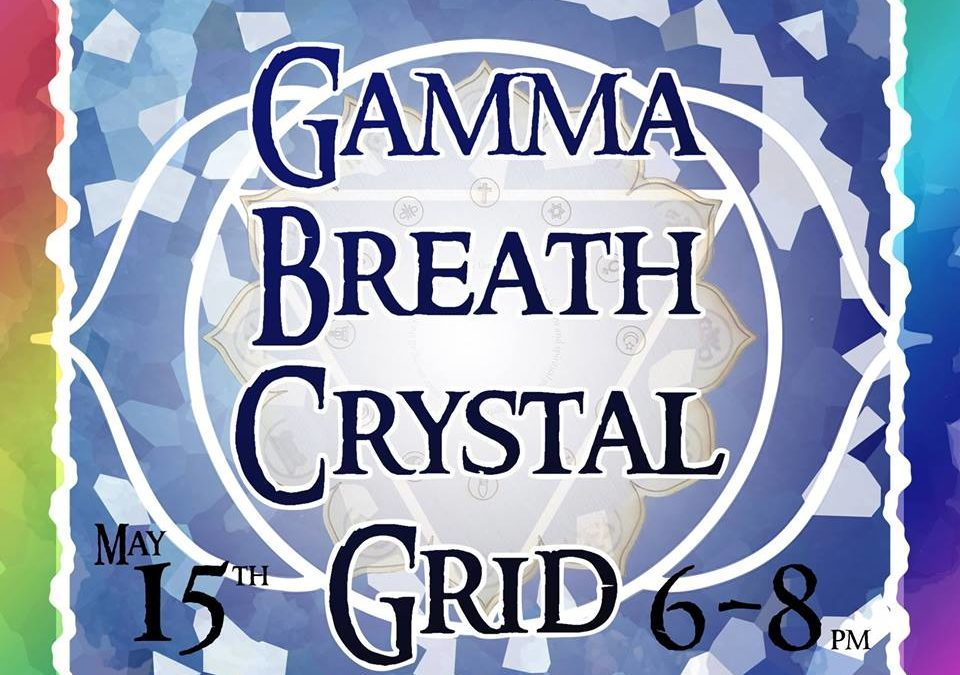 May 15th, Gamma Breath Crystal Grid World Peace Meditation